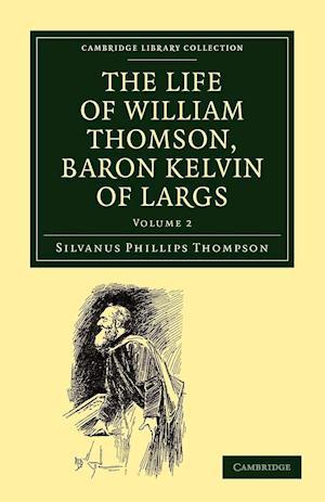 The Life of William Thomson, Baron Kelvin of Largs af Silvanus Phillips Thompson