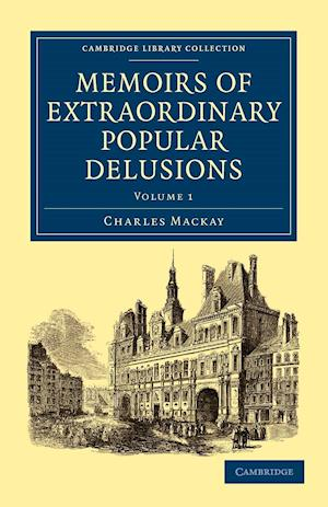 Memoirs of Extraordinary Popular Delusions af Charles Mackay