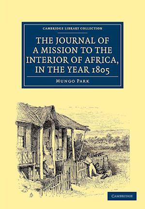The Journal of a Mission to the Interior of Africa, in the Year 1805 af Mungo Park