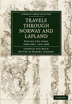 Travels Through Norway and Lapland During the Years 1806, 1807, and 1808 af Robert Jameson, Leopold Von Buch, John Black