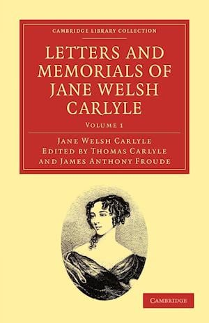 Letters and Memorials of Jane Welsh Carlyle af Thomas Carlyle, Jane Welsh Carlyle, James Anthony Froude