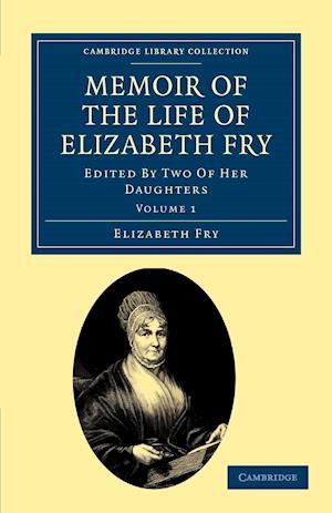Memoir of the Life of Elizabeth Fry af Katharine Fry, Rachel Elizabeth Cresswell, Elizabeth Fry