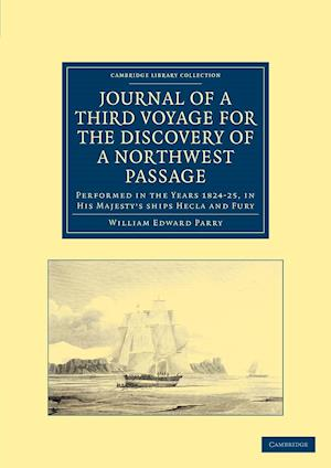 Journal of a Third Voyage for the Discovery of a Northwest Passage from the Atlantic to the Pacific af William Edward Parry
