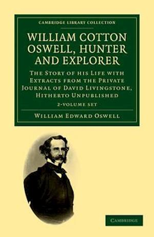 William Cotton Oswell, Hunter and Explorer 2 Volume Set af William Edward Oswell