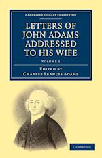Letters of John Adams Addressed to His Wife af Charles Francis Adams, John Adams