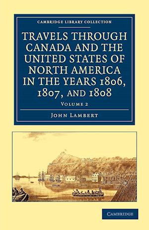 Travels Through Canada and the United States of North America in the Years 1806, 1807, and 1808 af John Lambert