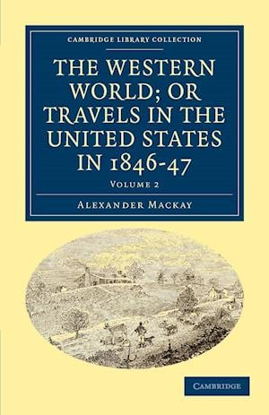 The Western World; or Travels in the United States in 1846-47 af Alexander MacKay
