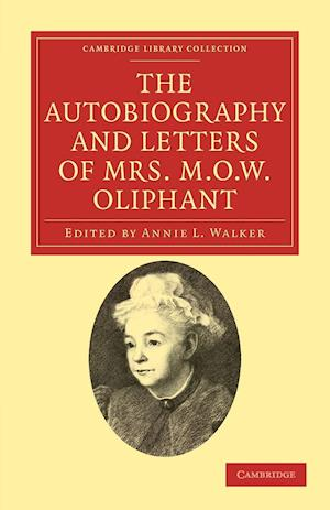 The Autobiography and Letters of Mrs M. O. W. Oliphant af Annie L Walker, Margaret Oliphant