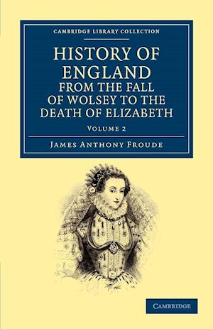 History of England from the Fall of Wolsey to the Death of Elizabeth af James Anthony Froude