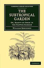 The Subtropical Garden af William Robinson