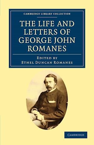 The Life and Letters of George John Romanes af Ethel Duncan Romanes, George John Romanes