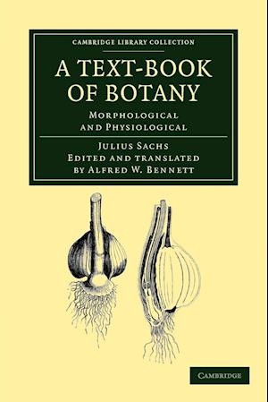 A Text-Book of Botany af Alfred W Bennett, Julius Sachs, W T Thiselton Dyer