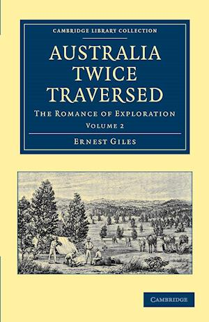 Australia Twice Traversed: Volume 2 af Ernest Giles