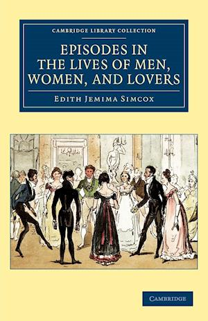 Episodes in the Lives of Men, Women, and Lovers af Edith Jemima Simcox