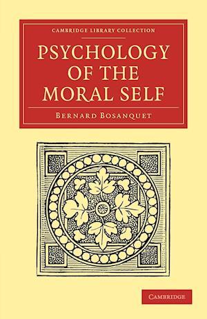 Psychology of the Moral Self af Bernard Bosanquet