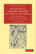 Etude Sur Le Libraire Parisien Du XIIIe Au XVe Siecle af Paul Delalain