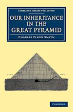 Our Inheritance in the Great Pyramid af Charles Piazzi Smyth