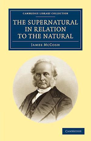 The Supernatural in Relation to the Natural af James Mccosh