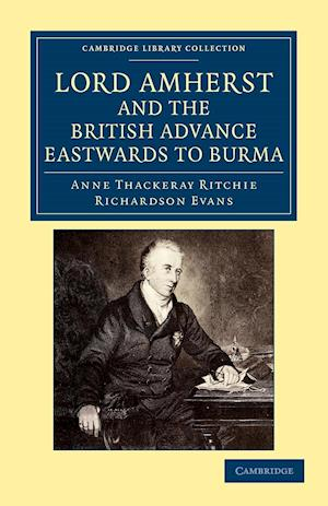 Lord Amherst and the British Advance Eastwards to Burma af Richardson Evans, Anne Thackeray Ritchie