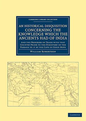 An Historical Disquisition Concerning the Knowledge Which the Ancients Had of India af William Robertson