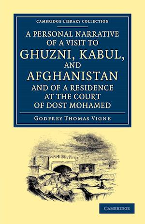 A Personal Narrative of a Visit to Ghuzni, Kabul, and Afghanistan, and of a Residence at the Court of Dost Mohamed af Godfrey Thomas Vigne