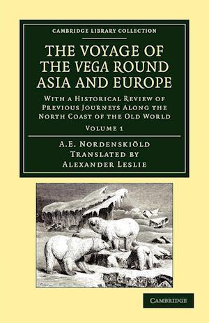 The Voyage of the Vega Round Asia and Europe af Alexander Leslie, Nils Adolf Erik Nordenskiold