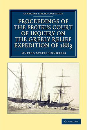 Proceedings of the Proteus Court of Inquiry on the Greely Relief Expedition of 1883 af United States Congress