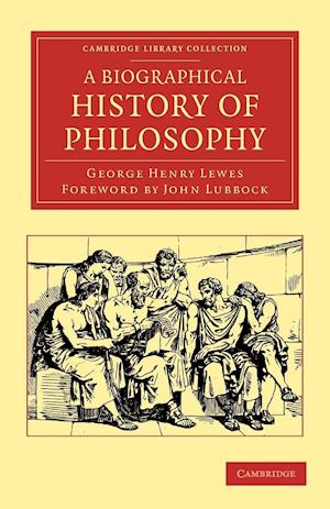 A Biographical History of Philosophy af George Henry Lewes, John Lubbock