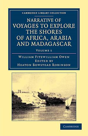 Narrative of Voyages to Explore the Shores of Africa, Arabia, and Madagascar af Heaton Bowstead Robinson, William Fitzwilliam Owen