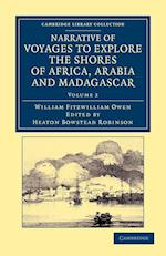 Narrative of Voyages to Explore the Shores of Africa, Arabia, and Madagascar af William Fitzwilliam Owen, Heaton Bowstead Robinson