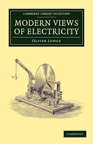 Modern Views of Electricity af Sir Oliver Lodge