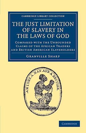 The Just Limitation of Slavery in the Laws of God af Granville Sharp