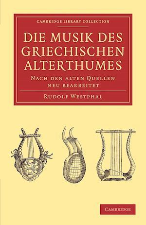Die Musik Des Griechischen Alterthumes af Rudolf Westphal