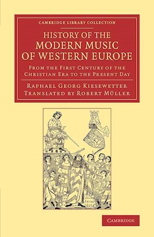 History of the Modern Music of Western Europe af Raphael Georg Kiesewetter
