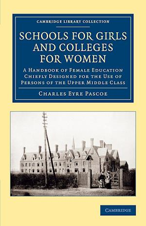 Schools for Girls and Colleges for Women af Charles Eyre Pascoe