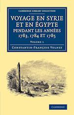 Voyage En Syrie Et En E Gypte Pendant Les Annees 1783, 1784 Et 1785: Volume 1 af Constantin Francois Volney