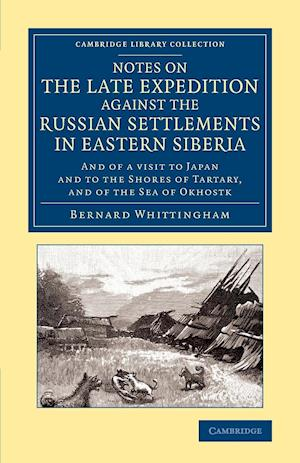 Notes on the Late Expedition Against the Russian Settlements in Eastern Siberia af Bernard Whittingham