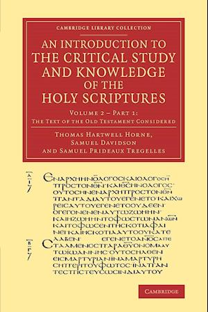An Introduction to the Critical Study and Knowledge of the Holy Scriptures: Volume 2, the Text of the Old Testament Considered, Part 1 af Thomas Hartwell Horne