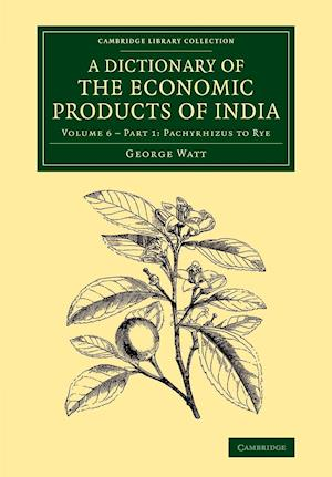 Dictionary of the Economic Products of India: Volume 6, Pachyrhizus to Rye, Part 1 af George Watt