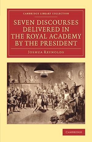Seven Discourses Delivered in the Royal Academy by the President af Sir Joshua Reynolds