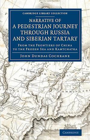 Narrative of a Pedestrian Journey Through Russia and Siberian Tartary af John Dundas Cochrane