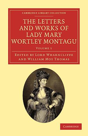 The Letters and Works of Lady Mary Wortley Montagu af Mary Wortley Montagu, James Archibald Stuart Wortley Mackenzie Wharncliffe, William Moy Thomas