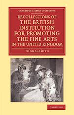 Recollections of the British Institution for Promoting the Fine Arts in the United Kingdom af Thomas Smith