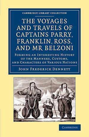 The Voyages and Travels of Captains Parry, Franklin, Ross, and Mr Belzoni af John Frederick Dennett