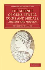 The Science of Gems, Jewels, Coins and Medals, Ancient and Modern af Archibald Billing