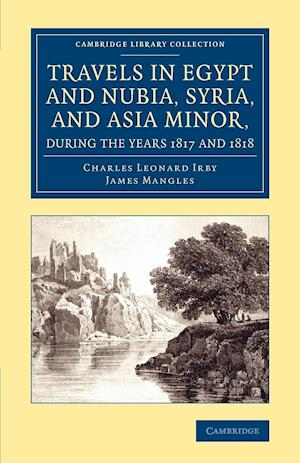 Travels in Egypt and Nubia, Syria, and Asia Minor, During the Years 1817 and 1818 af Charles Leonard Irby