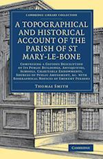A Topographical and Historical Account of the Parish of St Mary-Le-Bone af Thomas Smith