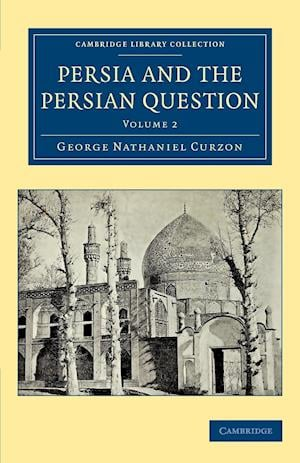Persia and the Persian Question af George Nathaniel Curzon