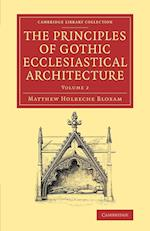 The Principles of Gothic Ecclesiastical Architecture af Matthew Holbeche Bloxam