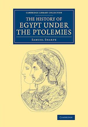 The History of Egypt Under the Ptolemies af Samuel Sharpe